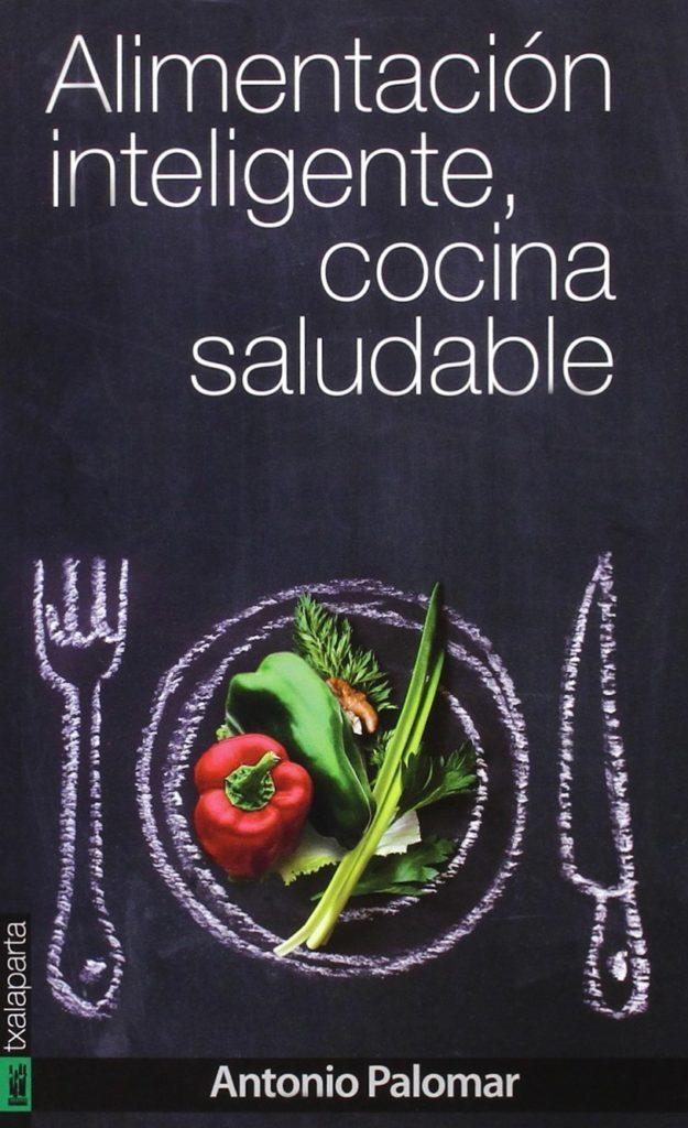"""""""Alimentación inteligente, cocina saludable"""". Libro de Antonio Palomar García"""
